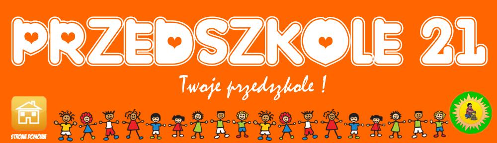 Przedszkole 21 – Twoje przedszkole !